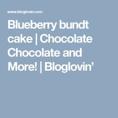 Blueberry bundt cake   Chocolate Chocolate and More!   Bloglovin'