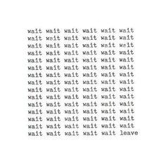 Wait , wait , wait .. Leave !