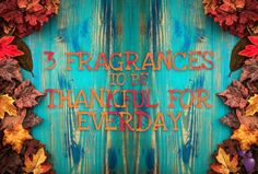 3 Fragrances To Be Thankful For Everyday | Eau Talk - The Official FragranceNet.com Blog #Thanksgiving
