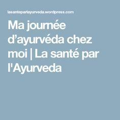 Ma journée d'ayurvéda chez moi - Alonsa Pin World Ayurveda, Meditation, Yoga, How To Make, Bled, Live, Take Care Of Yourself, Driving Rules, Natural Beauty Tips