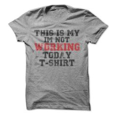 This Is my I'm Not Working Today T Shirts, Hoodies, Sweatshirts. CHECK PRICE ==► https://www.sunfrog.com/LifeStyle/This-Is-my-Im-Not-Working-Today-T-Shirt.html?41382