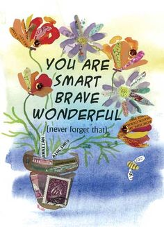 You are Smart Brave Wonderful (never forget that) an encouraging card from Chiquelixo.com