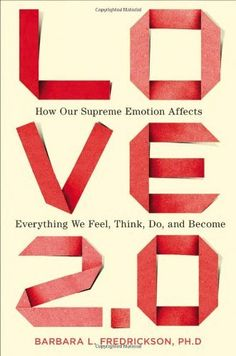 Love 2.0: How Our Supreme Emotion Affects Everything We Feel, Think, Do, and Become by Barbara Fredrickson, http://www.amazon.com/dp/1594630992/ref=cm_sw_r_pi_dp_Tm9erb1PVWX56
