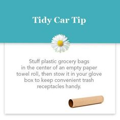 Tidy Car Tip.  Stuff plastic grocery bags in the center of an empty paper towel roll, then stow it in your glove box to keep convenient trash receptacles handy.