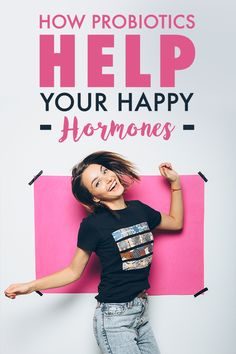 When you feel good, it shows. Find out how probiotics help fuel yor happy hormones!
