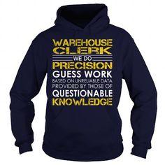 Warehouse Clerk We Do Precision Guess Work Knowledge T Shirts, Hoodies, Sweatshirts. GET ONE ==> https://www.sunfrog.com/Jobs/Warehouse-Clerk--Job-Title-Navy-Blue-Hoodie.html?41382