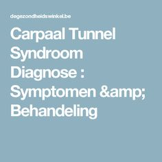 Carpaal Tunnel Syndroom Diagnose : Symptomen & Behandeling