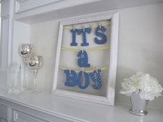 """Cute idea - hang letter in a picture frame """"it's a boy"""""""