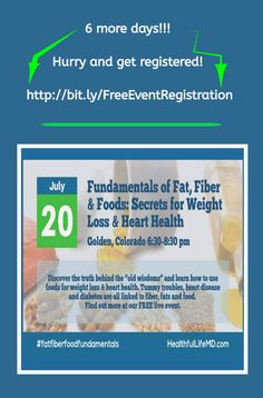 6 more days!!! Hurry and Get Signed up for this FREE Event in Golden, Colorado! Register here: https://www.eventbrite.com/e/fundamentals-of-fat-fiber-foods-secrets-for-weight-loss-heart-health-tickets-26121401816#tickets    Learn how to use foods for weight loss & heart health. Tummy troubles, heart disease and diabetes are all linked to fiber, fats and food.   Wednesday, July 20, 2016 from 6:30 PM to 8:30 PM (MDT) The Gut Place  - 780 Simms St #101, Golden, CO 80401