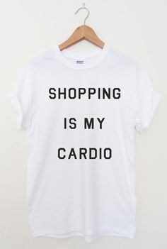 SHOPPING is MY CARDIO Tshirt Top Cara Tumblr by Tmeprinting, £9.99