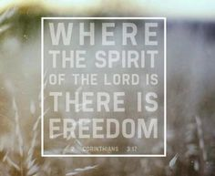 If you are in Christ, you have His Spirit. Our freedom is found in Him alone. He has become our freedom in the midst of the bondage of the world.