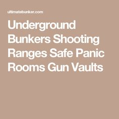 Underground Bunkers Shooting Ranges Safe Panic Rooms Gun Vaults