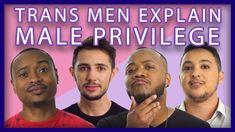 Trans Men Explain Male Privilege (via MTV Braless) (video) (3:26 min) (19 August 2016) Trans men explain the differences in how they're treated now versus when they were women to exemplify the prevalence of male privilege.