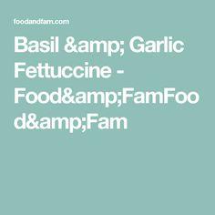 Basil & Garlic Fettuccine - Food&FamFood&Fam