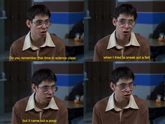 """one of my favorite freaks and geeks quotes- """"do you remember that time in science class?"""" -bill haverchuck"""