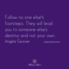 Follow no one else's...