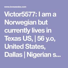 Victor5577: I am a Norwegian but currently lives in Texas US,  | 56 y.o, United States, Dallas | Nigerian scammer 419 | romance scams | dating profile with fake picture