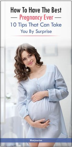 How To Have The Best #Pregnancy Ever - 10 Tips That Can Take You By Surprise