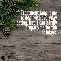 treatment taught me to deal with everyday eating, but it can hardly prepare me for the holidays.