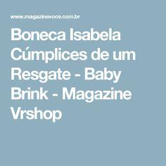 Boneca Isabela Cúmplices de um Resgate - Baby Brink - Magazine Vrshop