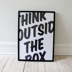 """Remember to """"think outside the box""""."""