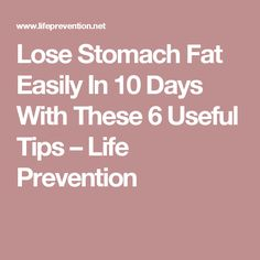Lose Stomach Fat Easily In 10 Days With These 6 Useful Tips – Life Prevention