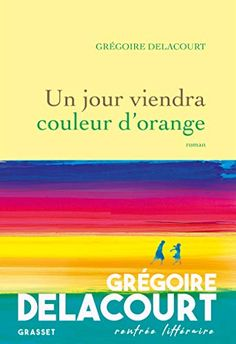 Un jour viendra couleur d'orange de Grégoire Delacourt Venus, Orange, Free Apps, Audiobooks, Ebooks, This Book, Public, Reading, Romans