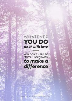 Hagas lo que hagas, hazlo con pasión. No se necesitas mover montañas para diferenciarse del resto...