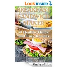 Breakfast Sandwich Maker: 50 Breakfast Healthy, Quick and Easy Recipes That can easily be made in a Sandwich Maker - Kindle edition by Fozia Saeed. Cookbooks, Food & Wine Kindle eBooks @ Amazon.com.   This book is proudly promoted by EliteBookService.com