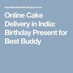 Online Cake Delivery in India: Birthday Present for Best Buddy