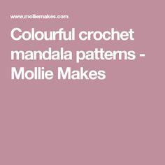 Colourful crochet mandala patterns - Mollie Makes