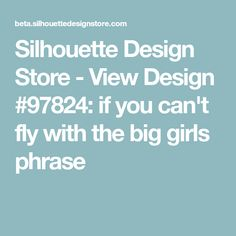 Silhouette Design Store - View Design #97824: if you can\'t fly with the big girls phrase