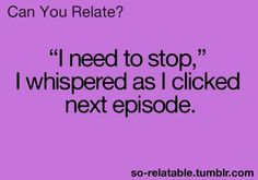 Haha this is me with Gossip Girl, Vampire Diaries, How I Met Your Mother, and Walking Dead. lol
