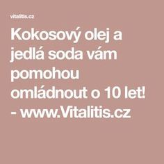 Kokosový olej a jedlá soda vám pomohou omládnout o 10 let! - www.Vitalitis.cz Detox, Health Fitness, Hair Beauty, Make Up, Healthy, Bible, Health, Health And Fitness, Makeup