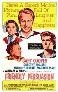 Friendly Persuasion is a 1956 Civil War film starring Gary Cooper, Dorothy McGuire, Anthony Perkins, Richard Eyer, Robert Middleton and Phyllis Love. The screenplay was adapted by Michael Wilson from the 1945 novel The Friendly Persuasion by Jessamyn West, and was directed by William Wyler. The film was originally released with no screenwriting credit[1] because Wilson was on the Hollywood blacklist. His credit was restored in 1996.