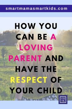 Smart Mama Smart Kids Parenting: Want to teach your child to respect you using positive parenting strategies? Children need love and respect to build respect for their parents-and more. #parenting #preschool #boundaries #positiveparenting