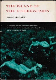 The Island of the Fisherwomen by Fosco Maraini. Harcourt, Brace & World (1962)