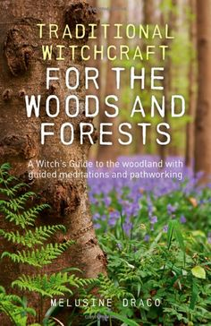"""Witch Library:  #Witch #Library ~ """"Traditional Witchcraft for the Woods and Forests: A Witch's Guide to the Woodland with Guided Meditations and Pathworking,"""" by Melusine Draco."""