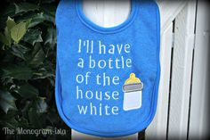 I'll have a bottle of the house white baby bib. $8.50, via Etsy.