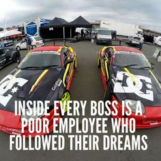 Inside every boss is a poor employee who followed their dreams