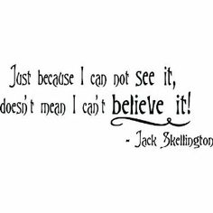 The Nightmare before Christmas wall quote Just because I can not see it, doesn't mean I can't believe it! Sally and Jack Skellington cute Wa...