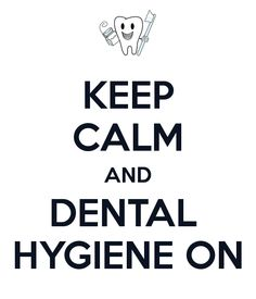 KEEP CALM AND DENTAL  HYGIENE ON