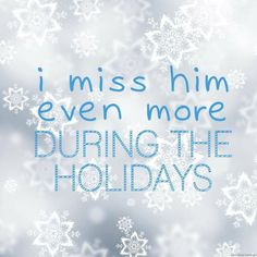 I miss him even more during the holidays
