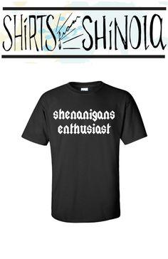 Shenanigans enthusiast! shenanigans. t shirt. shirt . tee shirt. t-shirt. eco friendly. by Darkoprintshop on Etsy