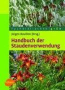 Handbuch der Staudenverwendung : aus dem Arbeitskreis Pflanzenverwendung im Bund deutscher Staudengärtner ; Empfehlungen für Planung, Anlage und Management von Staudenpflanzungen / Jürgen Bouillon (Hrsg.).