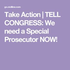 Take Action  |  TELL CONGRESS: We need a Special Prosecutor NOW!