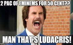 2 Pac of Eminems for 50 cent?? Man that's Ludacris!