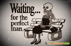 Jokes About Men and Relationships | Just waiting for the perfect man | Tag Pictures