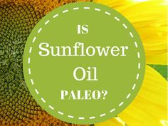 Is Sunflower Oil Paleo?