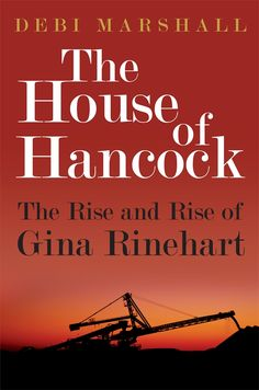 The House of Hancock: The Rise and Rise of Gina Rinehart    Order on JBO: https://www.bennett.com.au/secure/JBO5/QuickSearch.aspx?Search=9781742756745=ISBN